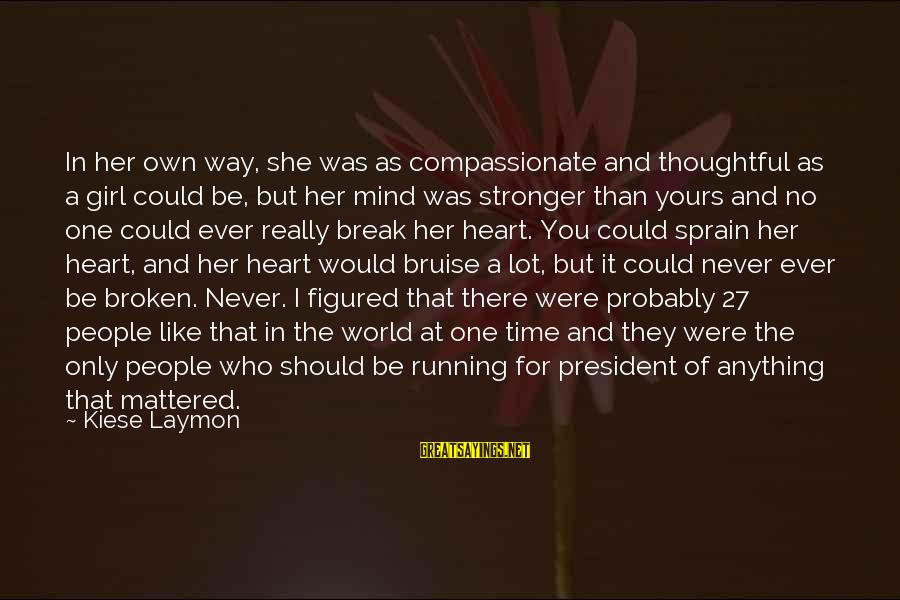 Running Like A Girl Sayings By Kiese Laymon: In her own way, she was as compassionate and thoughtful as a girl could be,
