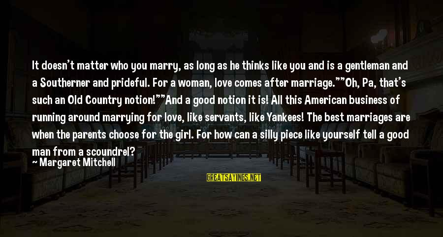 Running Like A Girl Sayings By Margaret Mitchell: It doesn't matter who you marry, as long as he thinks like you and is