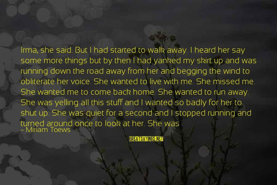 Running Like A Girl Sayings By Miriam Toews: Irma, she said. But I had started to walk away. I heard her say some