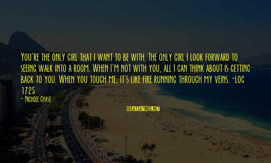 Running Like A Girl Sayings By Nichole Chase: You're the only girl that I want to be with. The only girl I look