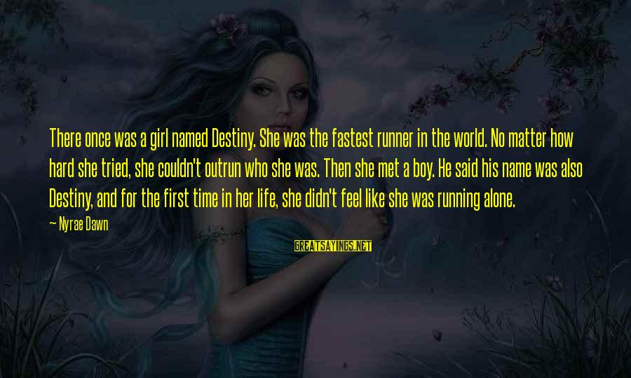 Running Like A Girl Sayings By Nyrae Dawn: There once was a girl named Destiny. She was the fastest runner in the world.