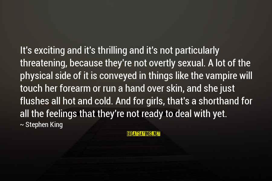 Running Like A Girl Sayings By Stephen King: It's exciting and it's thrilling and it's not particularly threatening, because they're not overtly sexual.