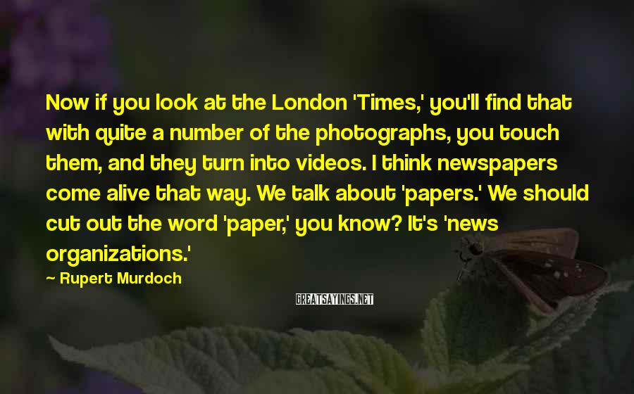 Rupert Murdoch Sayings: Now if you look at the London 'Times,' you'll find that with quite a number
