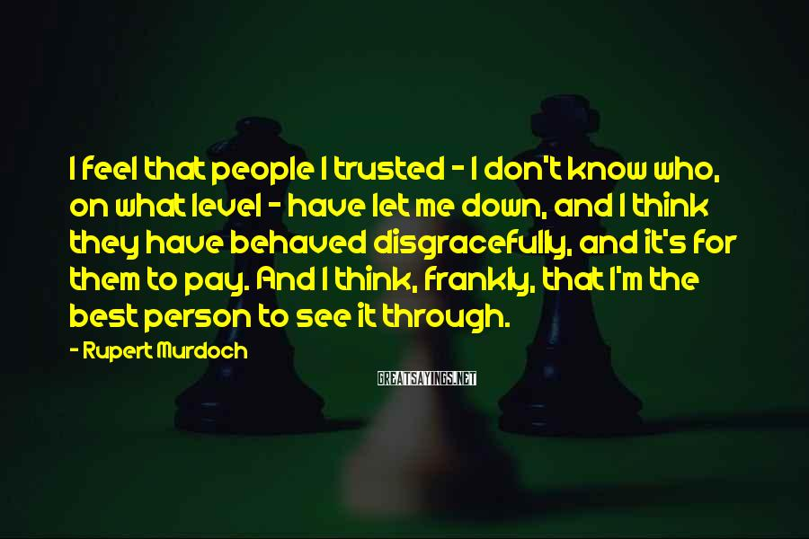 Rupert Murdoch Sayings: I feel that people I trusted - I don't know who, on what level -