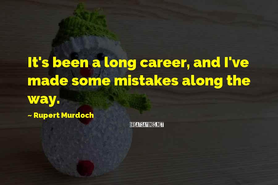 Rupert Murdoch Sayings: It's been a long career, and I've made some mistakes along the way.