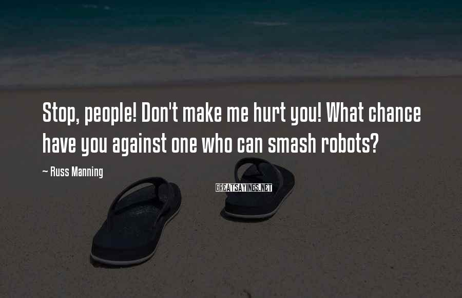 Russ Manning Sayings: Stop, people! Don't make me hurt you! What chance have you against one who can