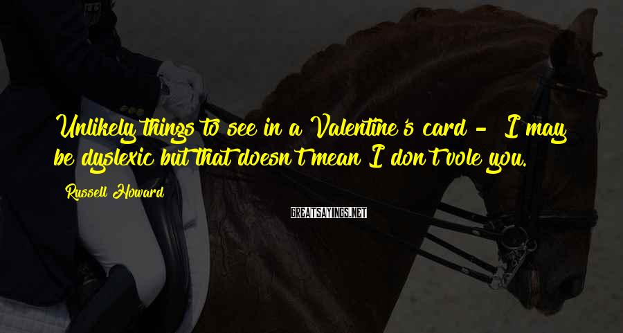 "Russell Howard Sayings: Unlikely things to see in a Valentine's card - ""I may be dyslexic but that"