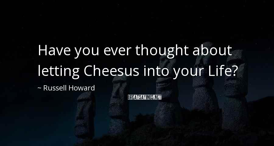 Russell Howard Sayings: Have you ever thought about letting Cheesus into your Life?