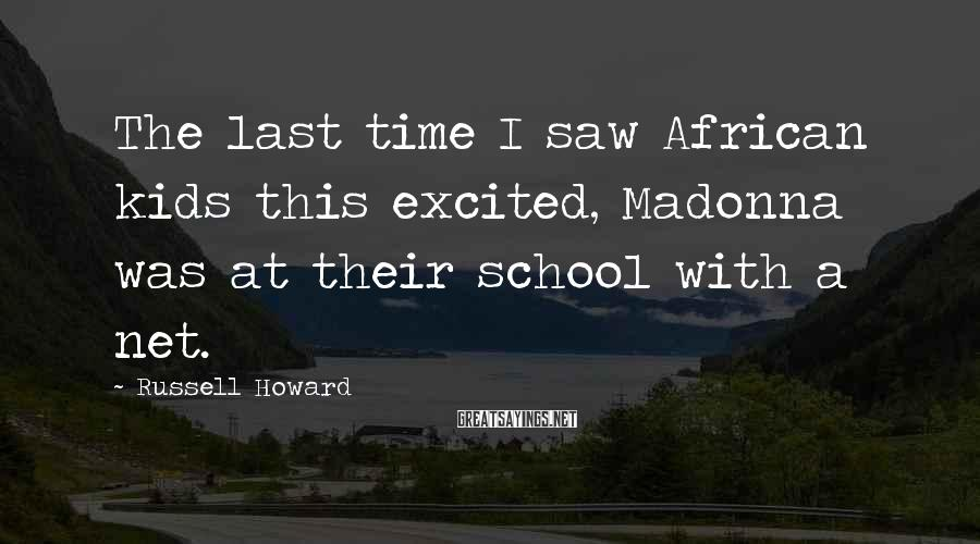 Russell Howard Sayings: The last time I saw African kids this excited, Madonna was at their school with