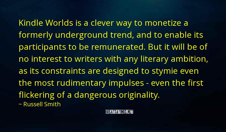 Russell Smith Sayings: Kindle Worlds is a clever way to monetize a formerly underground trend, and to enable