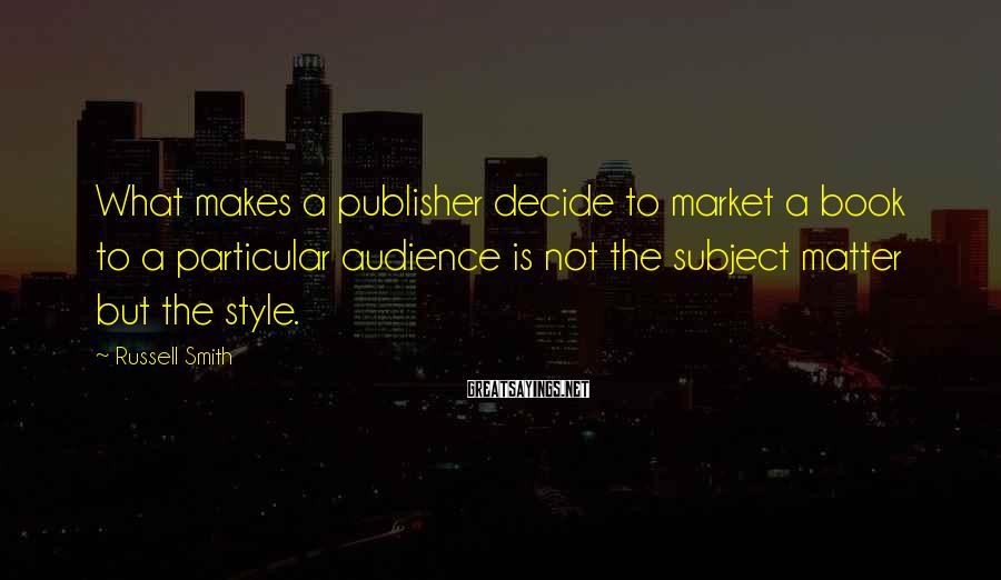 Russell Smith Sayings: What makes a publisher decide to market a book to a particular audience is not