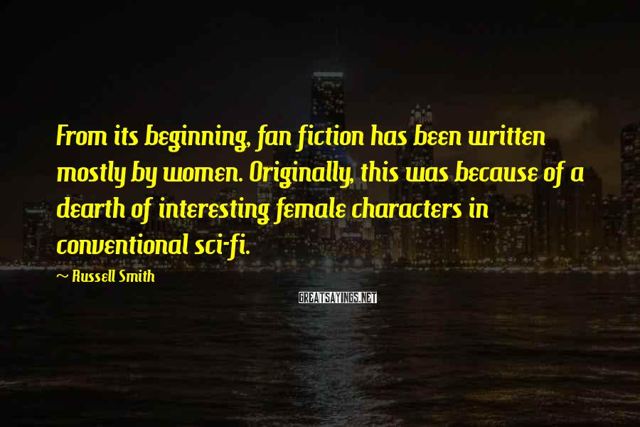 Russell Smith Sayings: From its beginning, fan fiction has been written mostly by women. Originally, this was because