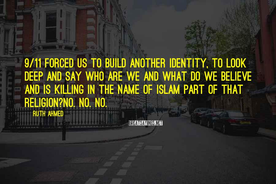 Ruth Ahmed Sayings: 9/11 forced us to build another identity, to look deep and say who are we