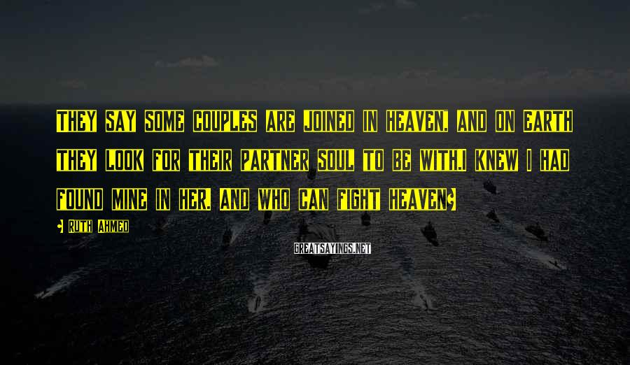 Ruth Ahmed Sayings: They say some couples are joined in heaven, and on Earth they look for their