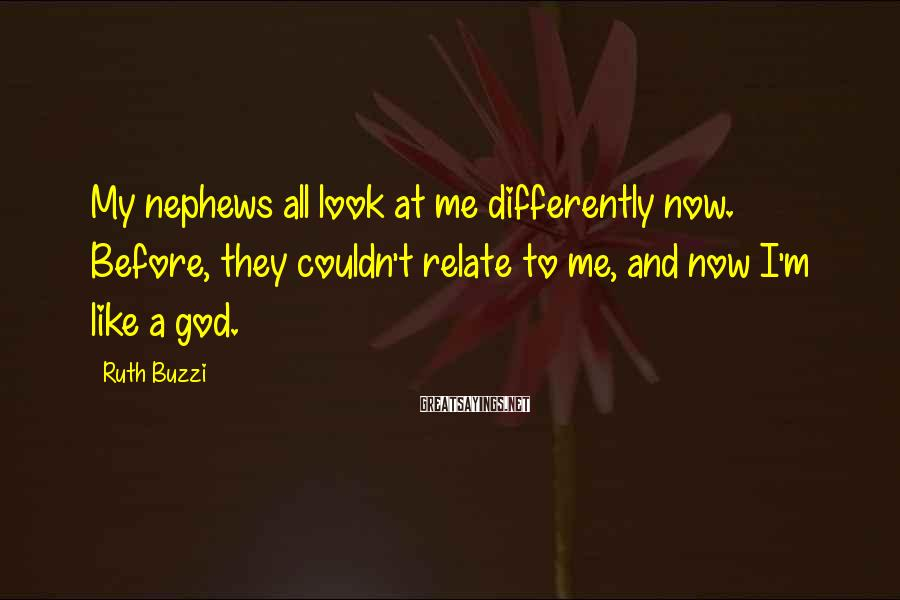 Ruth Buzzi Sayings: My nephews all look at me differently now. Before, they couldn't relate to me, and