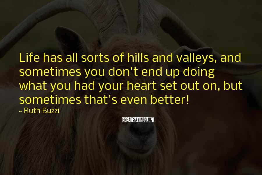 Ruth Buzzi Sayings: Life has all sorts of hills and valleys, and sometimes you don't end up doing
