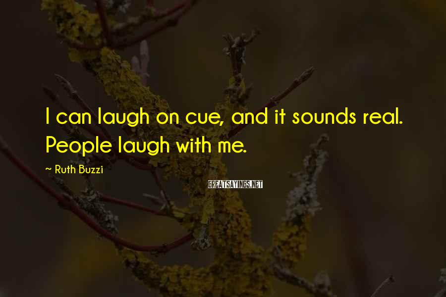 Ruth Buzzi Sayings: I can laugh on cue, and it sounds real. People laugh with me.