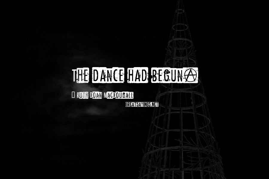 Ruth Doan MacDougall Sayings: The dance had begun.