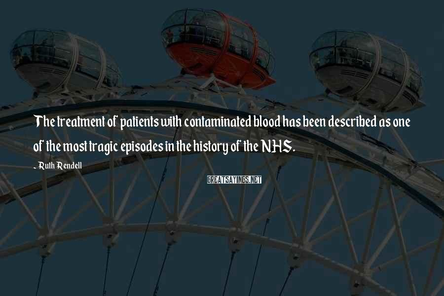 Ruth Rendell Sayings: The treatment of patients with contaminated blood has been described as one of the most