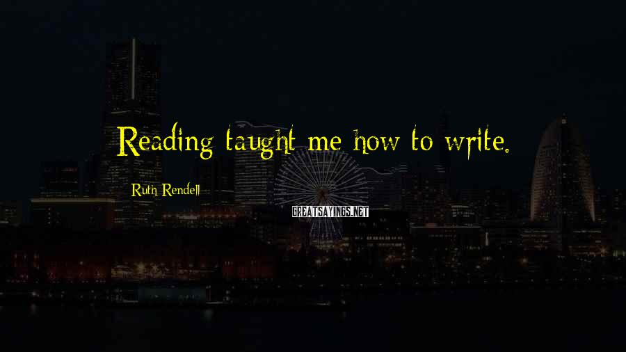 Ruth Rendell Sayings: Reading taught me how to write.