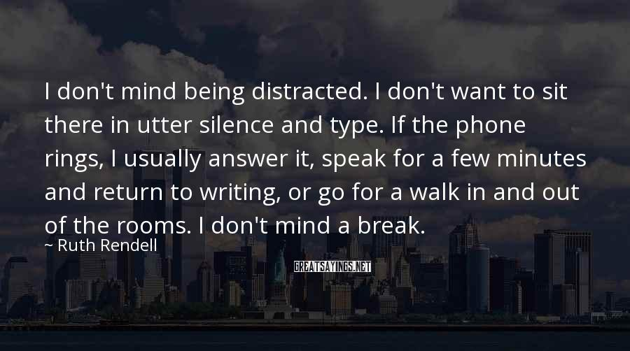 Ruth Rendell Sayings: I don't mind being distracted. I don't want to sit there in utter silence and