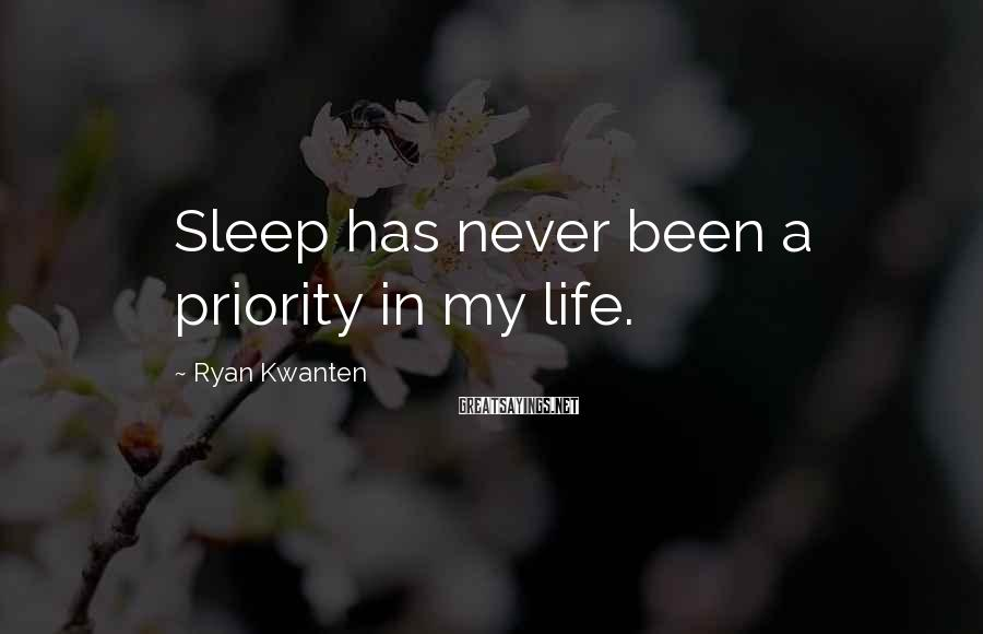 Ryan Kwanten Sayings: Sleep has never been a priority in my life.