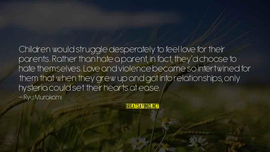 Ryu Sayings By Ryu Murakami: Children would struggle desperately to feel love for their parents. Rather than hate a parent,