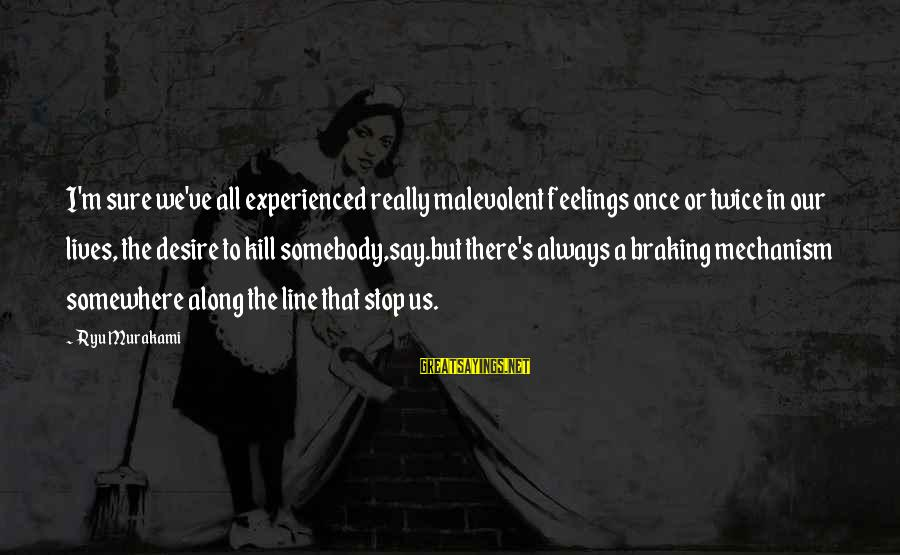 Ryu Sayings By Ryu Murakami: I'm sure we've all experienced really malevolent feelings once or twice in our lives, the