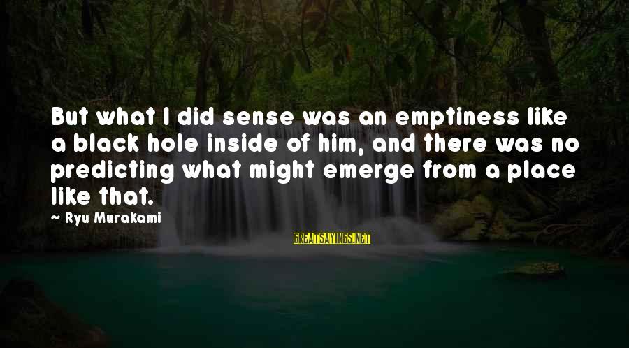 Ryu Sayings By Ryu Murakami: But what I did sense was an emptiness like a black hole inside of him,
