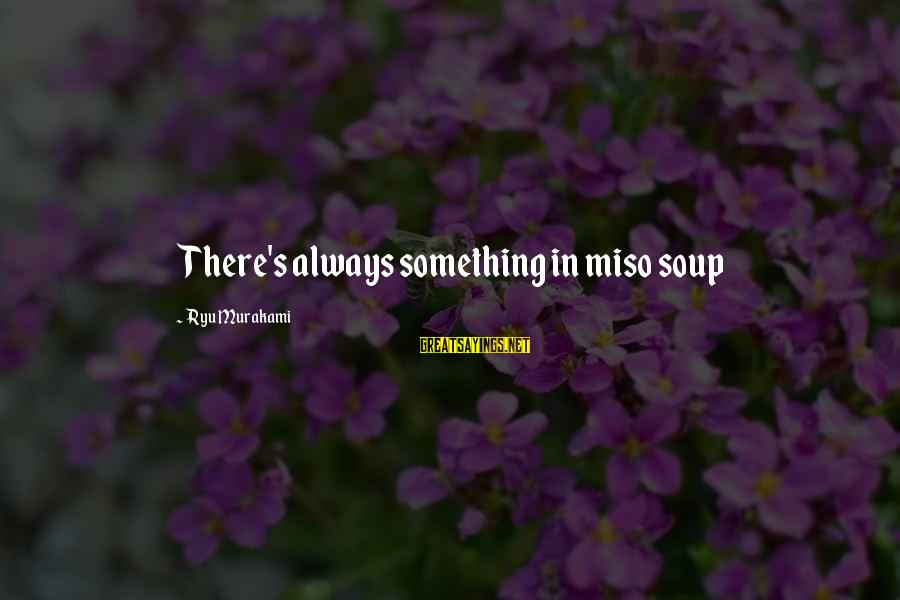 Ryu Sayings By Ryu Murakami: There's always something in miso soup