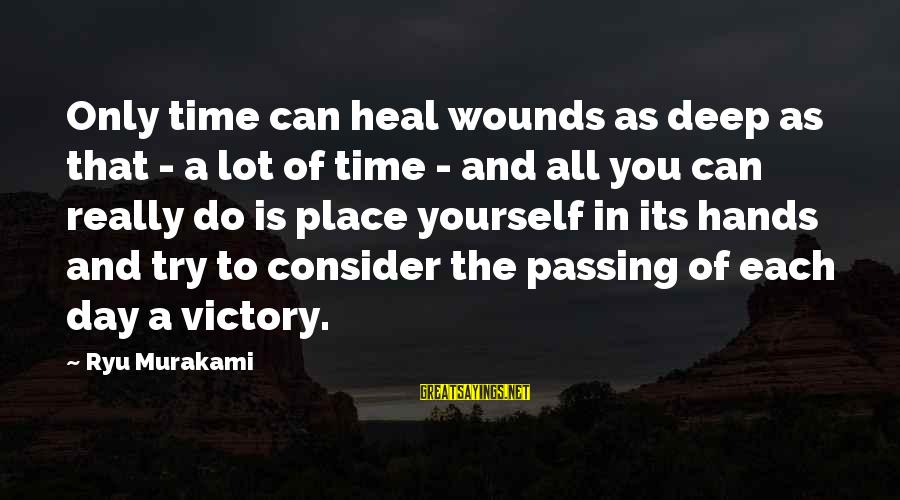 Ryu Sayings By Ryu Murakami: Only time can heal wounds as deep as that - a lot of time -