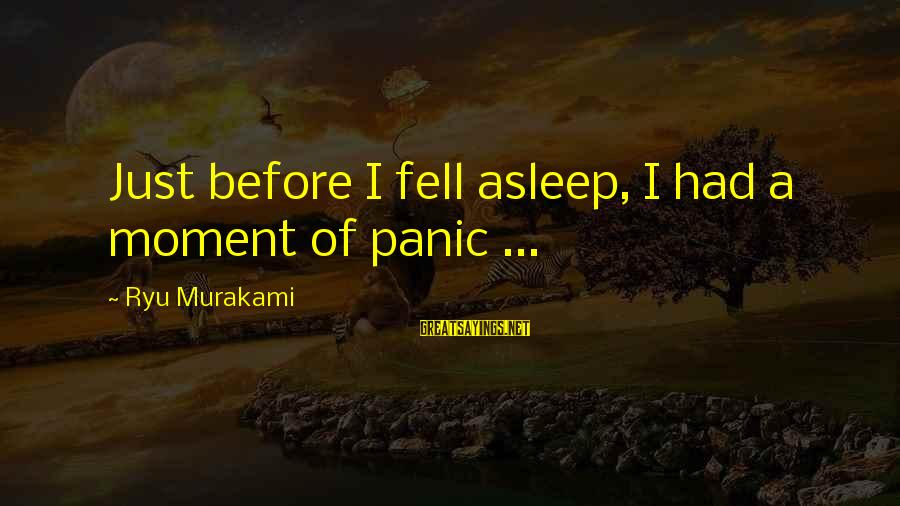 Ryu Sayings By Ryu Murakami: Just before I fell asleep, I had a moment of panic ...