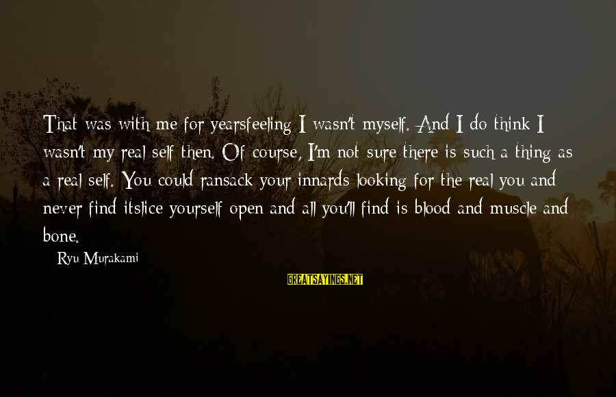 Ryu Sayings By Ryu Murakami: That was with me for yearsfeeling I wasn't myself. And I do think I wasn't