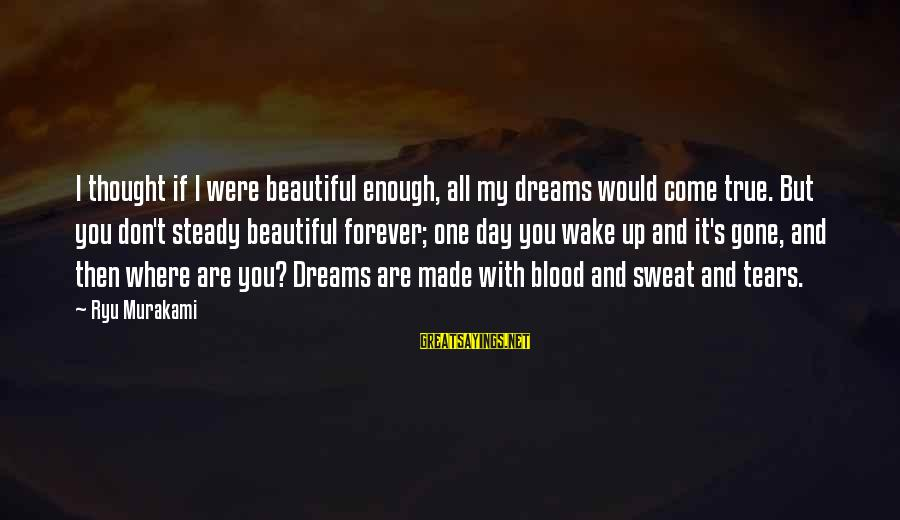 Ryu Sayings By Ryu Murakami: I thought if I were beautiful enough, all my dreams would come true. But you