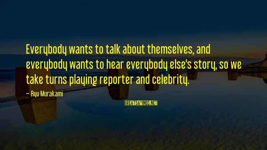 Ryu Sayings By Ryu Murakami: Everybody wants to talk about themselves, and everybody wants to hear everybody else's story, so