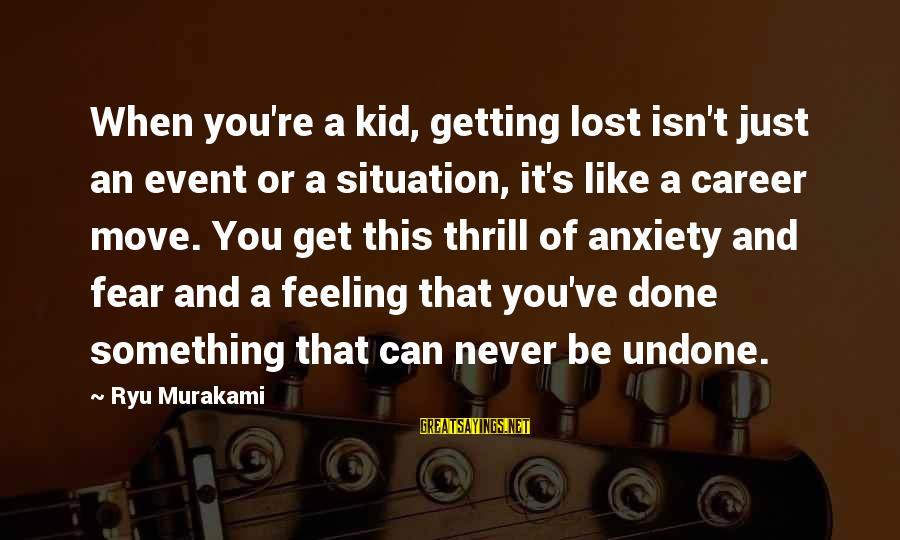 Ryu Sayings By Ryu Murakami: When you're a kid, getting lost isn't just an event or a situation, it's like