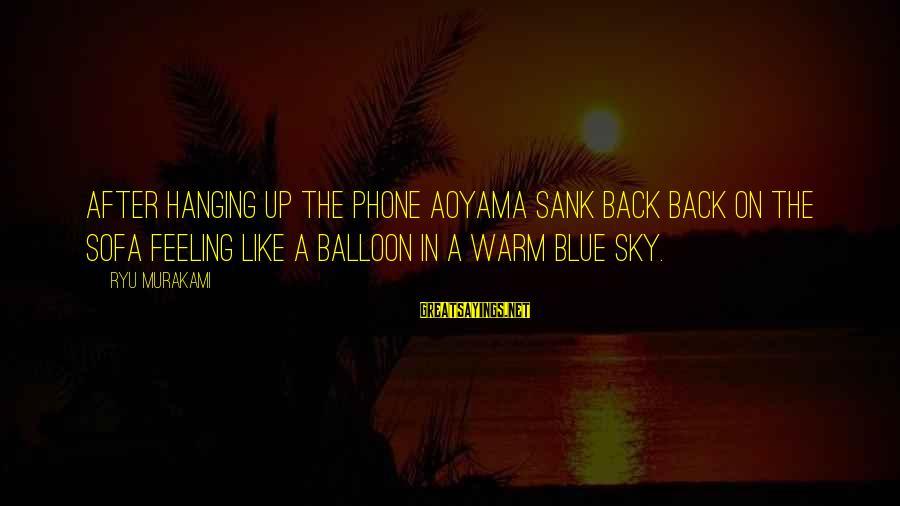 Ryu Sayings By Ryu Murakami: After hanging up the phone Aoyama sank back back on the sofa feeling like a