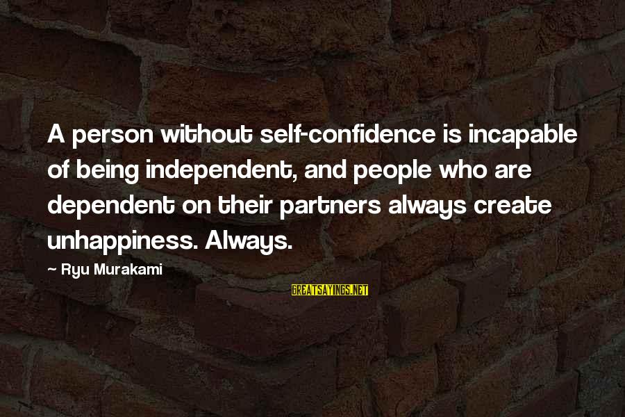 Ryu Sayings By Ryu Murakami: A person without self-confidence is incapable of being independent, and people who are dependent on
