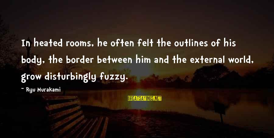 Ryu Sayings By Ryu Murakami: In heated rooms, he often felt the outlines of his body, the border between him