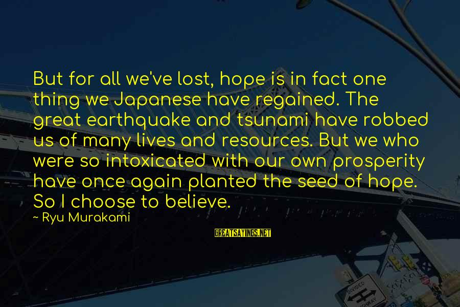 Ryu Sayings By Ryu Murakami: But for all we've lost, hope is in fact one thing we Japanese have regained.