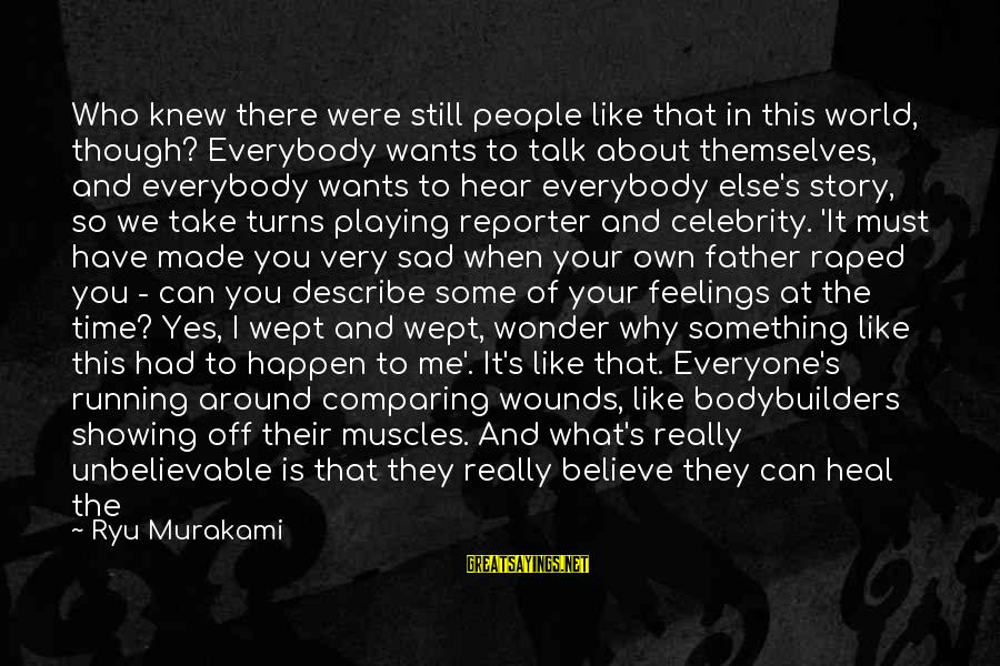 Ryu Sayings By Ryu Murakami: Who knew there were still people like that in this world, though? Everybody wants to