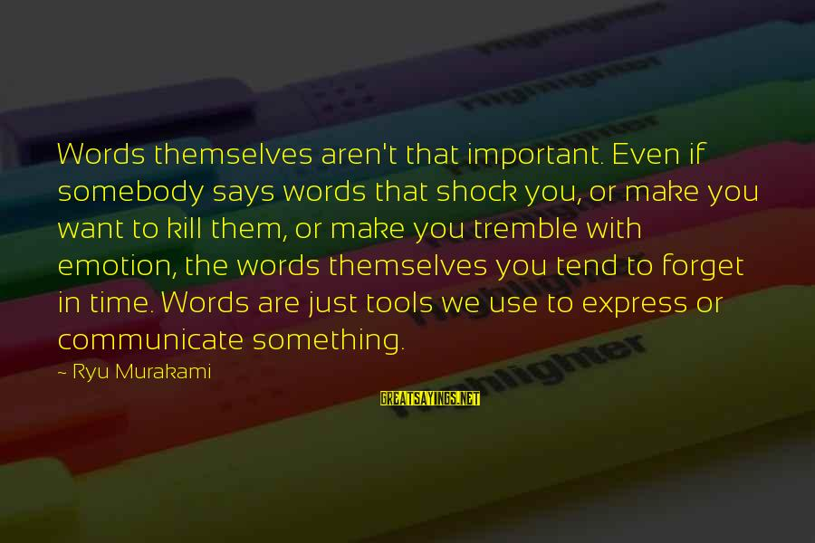 Ryu Sayings By Ryu Murakami: Words themselves aren't that important. Even if somebody says words that shock you, or make