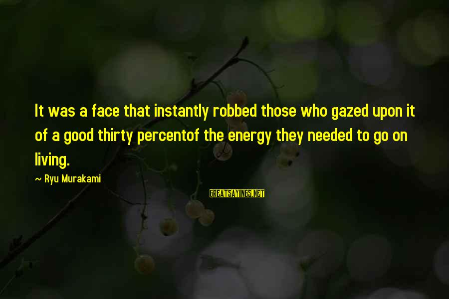 Ryu Sayings By Ryu Murakami: It was a face that instantly robbed those who gazed upon it of a good
