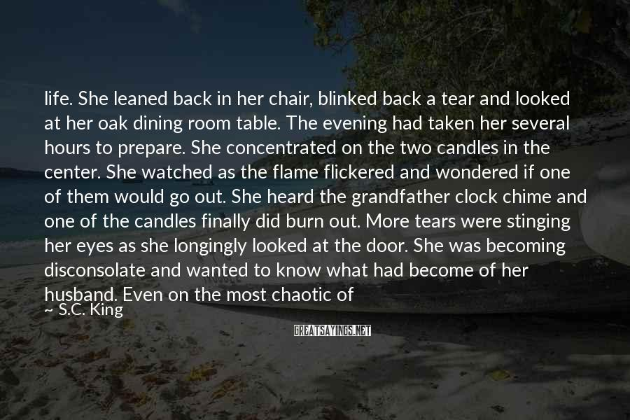 S.C. King Sayings: life. She leaned back in her chair, blinked back a tear and looked at her