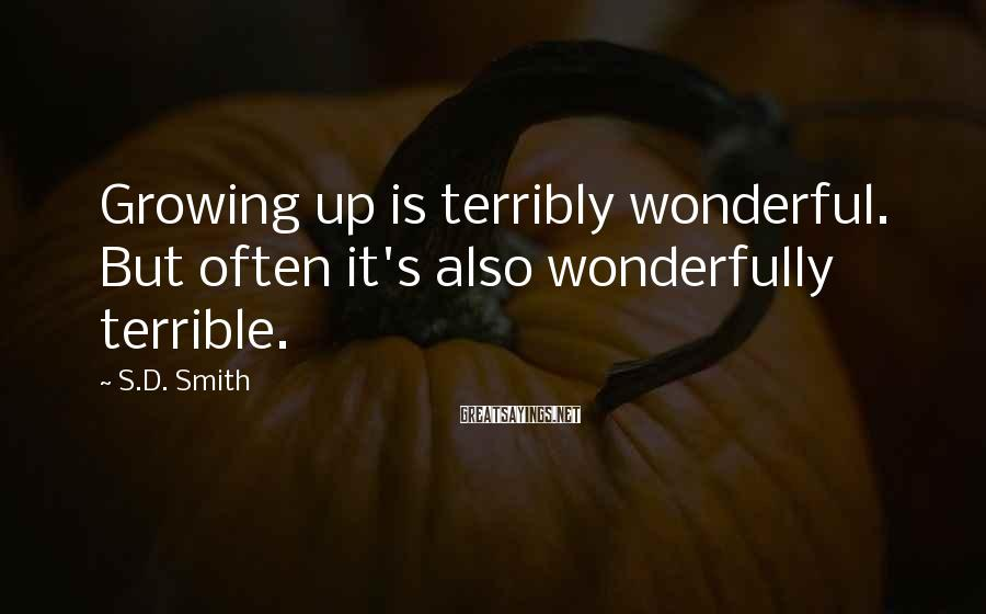 S.D. Smith Sayings: Growing up is terribly wonderful. But often it's also wonderfully terrible.