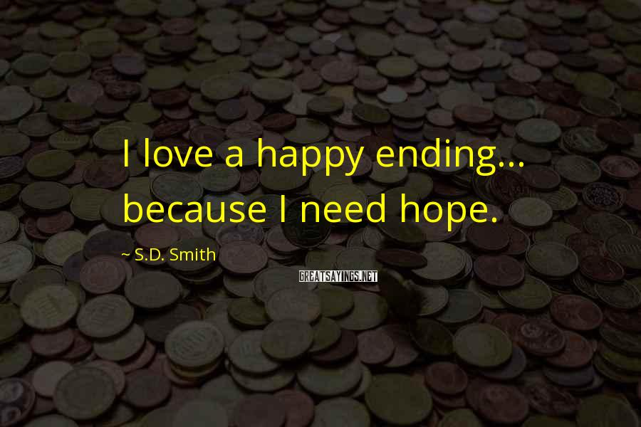 S.D. Smith Sayings: I love a happy ending... because I need hope.