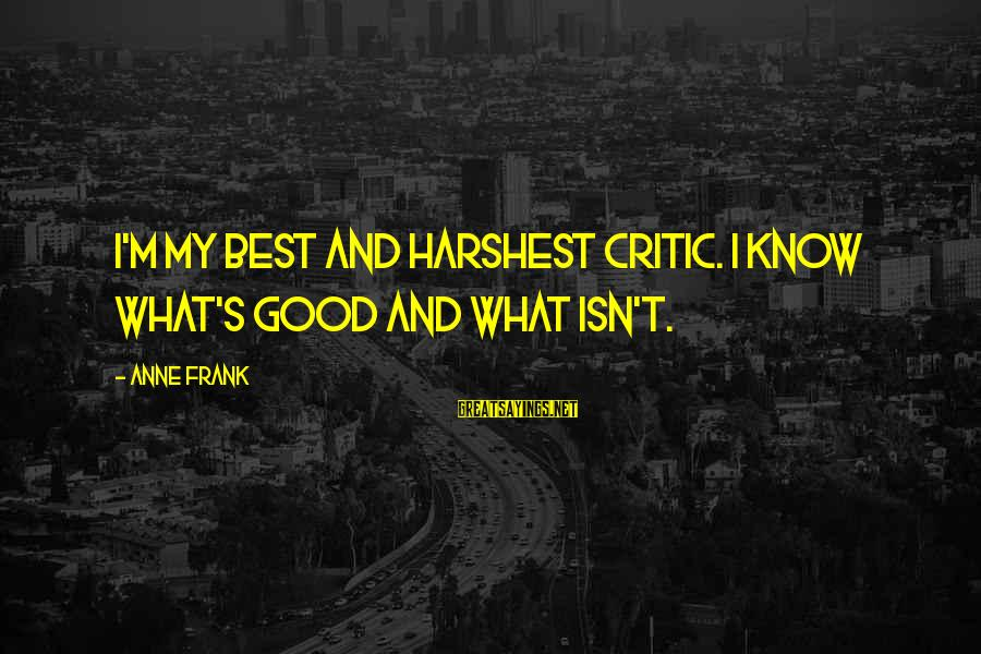 S Diary Sayings By Anne Frank: I'm my best and harshest critic. I know what's good and what isn't.
