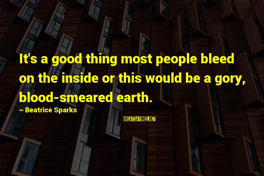 S Diary Sayings By Beatrice Sparks: It's a good thing most people bleed on the inside or this would be a
