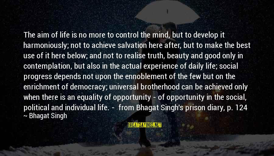 S Diary Sayings By Bhagat Singh: The aim of life is no more to control the mind, but to develop it