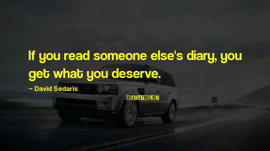 S Diary Sayings By David Sedaris: If you read someone else's diary, you get what you deserve.